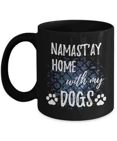 Namast'ay Home With My Dogs Funny Coffee Mug Tea Cup Dog Lover/Owner Gift Idea 11oz