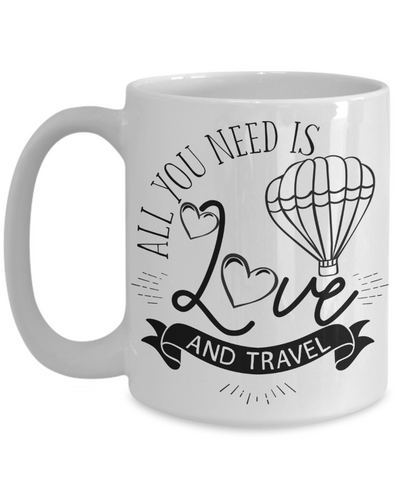 All You Need Is Love and Travel Coffee Mug | Tea Cup | Travel Lover Gift Idea
