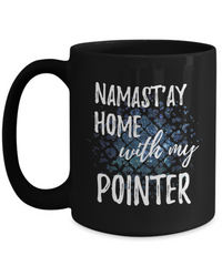 Namast'ay Home With My Pointer Funny Coffee Mug Tea Cup Dog Lover/Owner Gift Idea 15oz