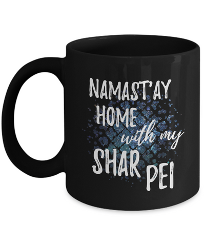 Namast'ay Home With My Shar Pei Funny Coffee Mug Dog Lover/Owner Gift Idea 11oz