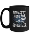 Namast'ay Home With My Schnauzer Funny Coffee Mug Dog Lover/Owner Gift Idea 15oz