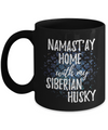 Namast'ay Home With My Siberian Husky Funny Coffee Mug Tea Cup Dog Lover/Owner Gift Idea 11oz