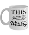 This Might Be Whiskey Funny Mug | Tea Cup