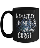 Namast'ay Home With My Corgi Funny Coffee Mug Tea Cup Dog Lover/Owner Gift Idea 15oz