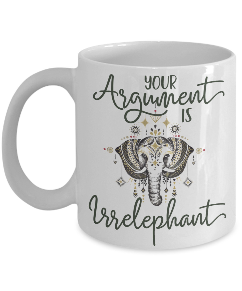 Your Argument Is Irrelephant Cute Funny Coffee Mug