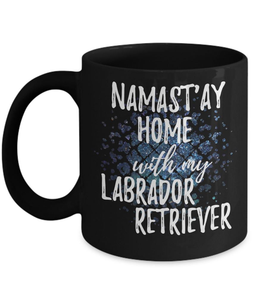 Namast'ay Home With My Labrador Retriever Funny Coffee Mug Tea Cup Dog Lover/Owner Gift Idea 11oz