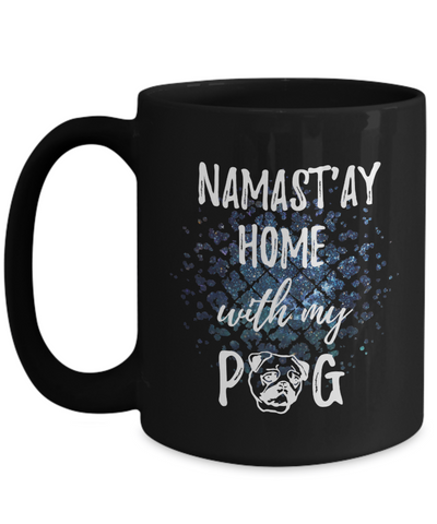 Namast'ay Home With My Pug Funny Coffee Mug Tea Cup Dog Lover/Owner Gift Idea 15oz