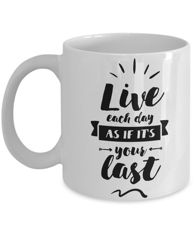 Live Each Day as It Is Your Last Coffee Mug