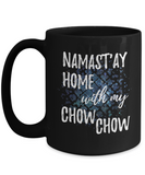 Namast'ay Home With My Chow Chow Funny Coffee Mug Tea Cup Dog Lover/Owner Gift Idea 15oz