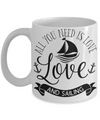 All You Need Is Love and Sailing Coffee Mug | Tea Cup | Sailor Gift Idea