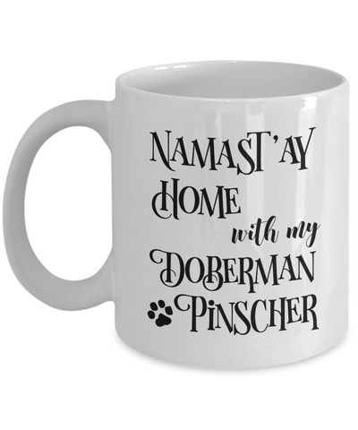 Namast'ay Home With My Doberman Pinscher Funny Coffee Mug 11oz
