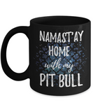 Namast'ay Home With My Pit Bull Funny Coffee Mug 11oz