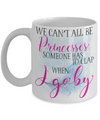 We Can't All Be Princesses Funny Coffee Mug 11oz