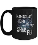 Namast'ay Home With My Shar Pei Funny Coffee Mug Dog Lover/Owner Gift Idea 15oz