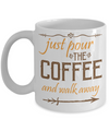 Pour Coffee and Walk Away Funny Coffee Mug