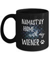 Namast'ay Home With My Wiener Funny Coffee Mug Dog Lover/Owner Gift Idea 11oz