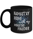 Namast'ay Home With My Miniature Pinscher Funny Coffee Mug Tea Cup Dog Lover/Owner Gift Idea 11oz