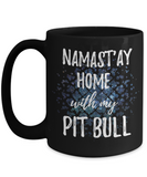 Namast'ay Home With My Pit Bull Funny Coffee Mug 15oz