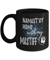 Namast'ay Home With My Mastiff Funny Coffee Mug Tea Cup Dog Lover/Owner Gift Idea 11oz