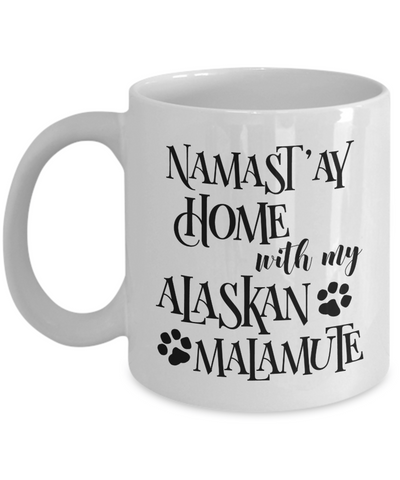 Namast'ay Home With My Alaskan Malamute Funny Coffee Mug 11oz