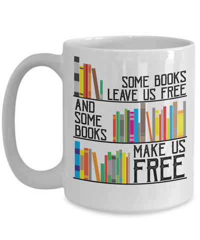 Some Books Leave Us Free & Some Books Make Us Free Coffee Mug