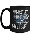 Namast'ay Home With My Maltese Funny Coffee Mug Tea Cup Maltese Lover/Owner Gift Idea 15oz