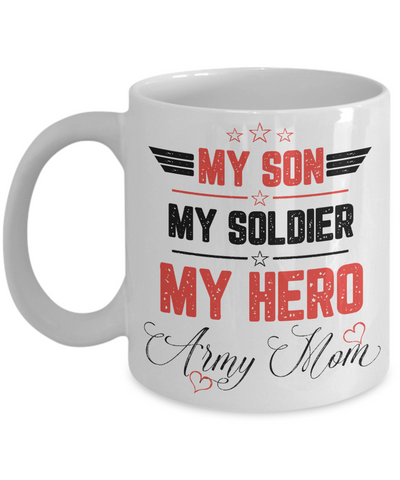 My Son, My Soldier, My Hero - Army Mom Coffee Mug