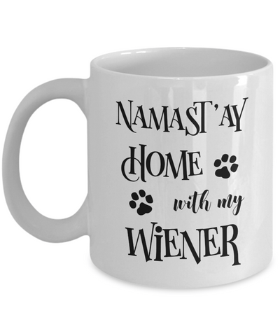 Namast'ay Home With My Wiener Doxie Dachshund Dog Funny Coffee Mug Tea Cup Dog Lover/Owner Gift Idea