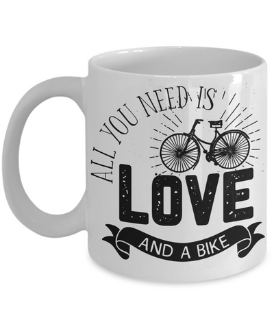 All You Need Is Love and a Bike Coffee Mug | Tea Cup | Biking Lover Gift Idea