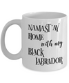 Namast'ay Home With My Black Labrador Funny Coffee Mug 11oz