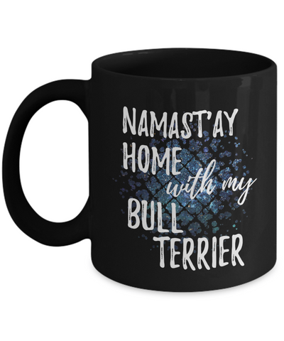 Namast'ay Home With My Bull Terrier Funny Coffee Mug Tea Cup Dog Lover/Owner Gift Idea 11oz
