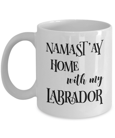 Namast'ay Home With My Labrador Funny Coffee Mug Tea Cup Dog Lover/Owner Gift Idea