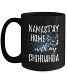 Namast'ay Home With My Chihuahua Funny Coffee Mug Tea Cup Dog Lover/Owner Gift Idea 15oz