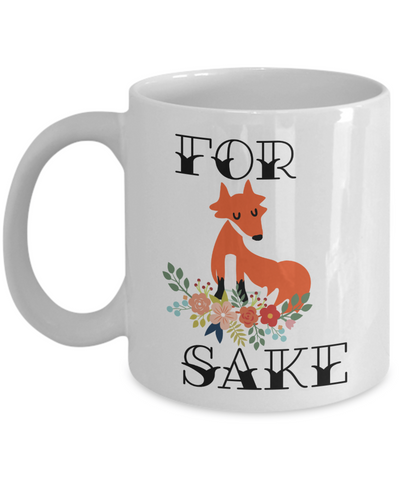 For Fox Sake Funny Coffee Mug Tea Cup | Great Gift Idea