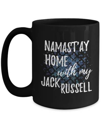 Namast'ay Home With My Jack Russell Funny Coffee Mug Tea Cup Dog Lover/Owner Gift Idea 15oz