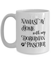 Namast'ay Home With My Doberman Pinscher Funny Coffee Mug 15oz