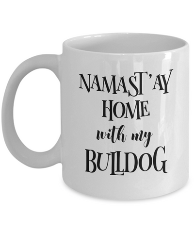 Namast'ay Home With My Bulldog Funny Coffee Mug 11oz