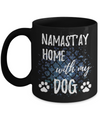 Namast'ay Home With My Dog Funny Coffee Mug Tea Cup Dog Lover/Owner Gift Idea 11oz