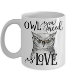 Owl You Need Is Love Funny Coffee Mug 11oz