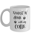 Namast'ay Home With My Collie Funny Coffee Mug  11oz