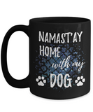 Namast'ay Home With My Dog Funny Coffee Mug Tea Cup Dog Lover/Owner Gift Idea 15oz