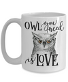 Owl You Need Is Love Funny Coffee Mug 15oz