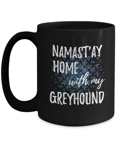 Namast'ay Home With My Greyhound Funny Coffee Mug Tea Cup Dog Lover/Owner Gift Idea  15oz