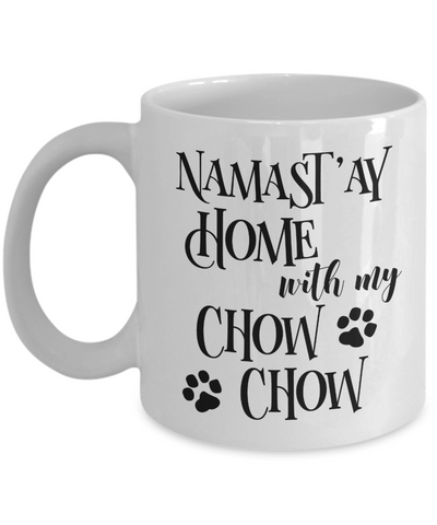 Namast'ay Home With My Chow Chow Funny Coffee Mug 11oz