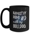 Namast'ay Home With My Bulldog Funny Coffee Mug Tea Cup Dog Lover/Owner Gift Idea 15oz