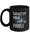 Namast'ay Home With My Poodle Funny Coffee Mug Dog Lover/Owner Gift Idea 11oz
