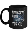 Namast'ay Home With My Yorkie Funny Coffee Mug Dog Lover/Owner Gift Idea 11oz