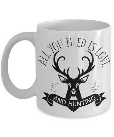 All You Need Is Love and Hunting Coffee Mug | Tea Cup | Gift Idea for Hunters