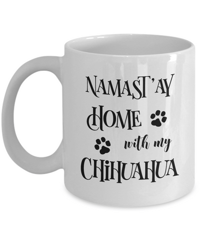 Namast'ay Home With My Chihuahua Funny Coffee Mug 11oz