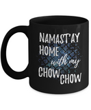 Namast'ay Home With My Chow Chow Funny Coffee Mug Tea Cup Dog Lover/Owner Gift Idea 11oz